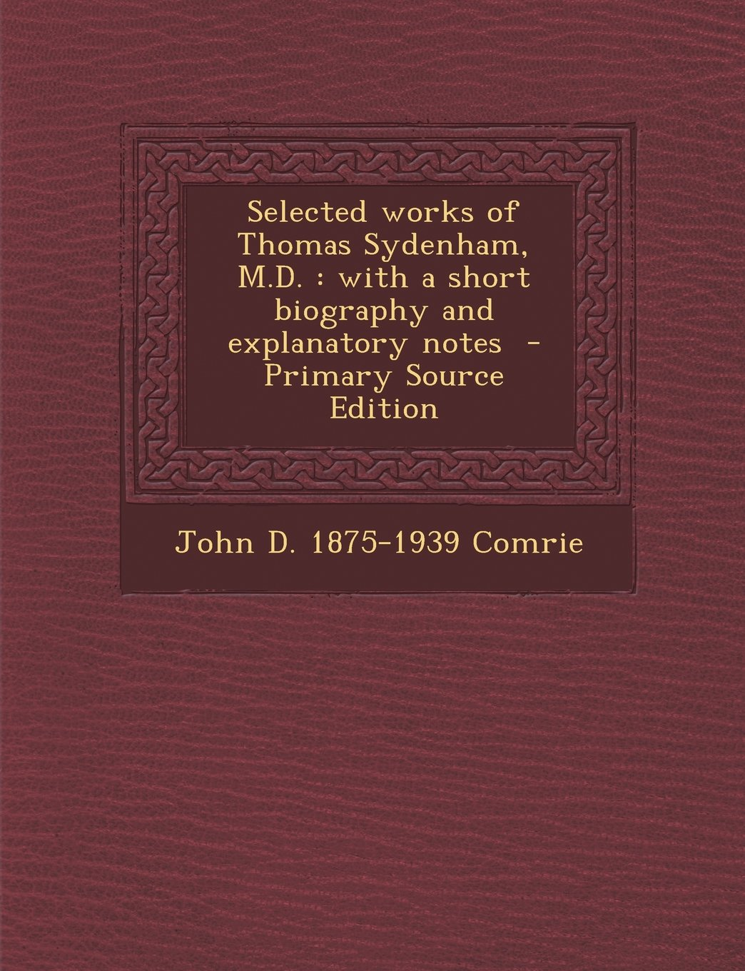 Selected Works of Thomas Sydenham, M.D.: With a Short Biography and Explanatory Notes - Primary Source Edition pdf epub
