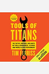 Tools of Titans: The Tactics, Routines, and Habits of Billionaires, Icons, and World-Class Performers Audible Audiobook