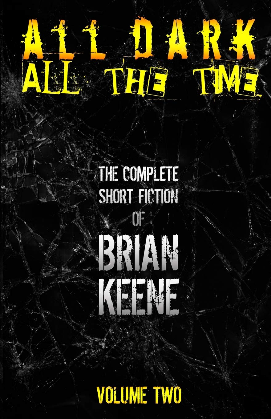Download All Dark, All The Time: The Complete Short Fiction of Brian Keene, Volume 2 PDF