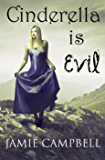 Cinderella is Evil (The Fairy Tales Retold Series Book 1)