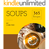Soups 365: Enjoy 365 Days With Soup Recipes In Your Own Soup Cookbook! (Pumpkin Soup Book, Bean Soup Cookbook, Thai Soup Cookbook, Tomato Soup Book, Japanese Soup Cookbook, Pho Soup Cookbook [Book 1]