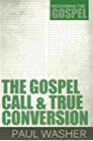 The Gospel Call and True Conversion (Recovering the Gospel Book 2)