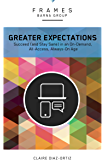 Greater Expectations (Frames Series), eBook: Succeed (and Stay Sane) in an On-Demand, All-Access, Always-On Age