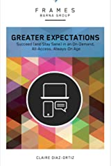 Greater Expectations (Frames Series), eBook: Succeed (and Stay Sane) in an On-Demand, All-Access, Always-On Age Kindle Edition