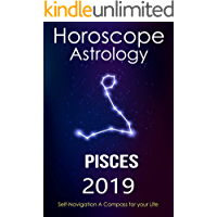 Horoscope & Astrology 2019 : Pisces: The Complete Guide from Universe (The Secret Language of Birthdays Book 12)