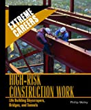 High-Risk Construction Work: Life Building Skyscrapers, Bridges, and Tunnels (Extreme Careers)