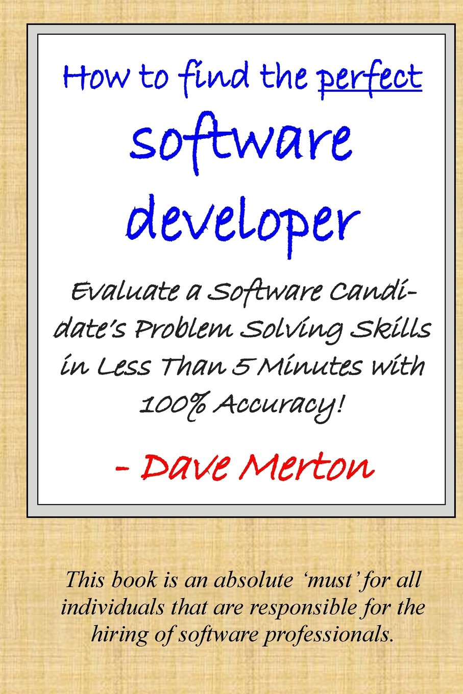 Download WB1 - How To Find The Perfect Software Developer: Evaluate a potential developer's skills in the three most important dimensions of problem solving. (Whiteboard Series) (Volume 1) PDF