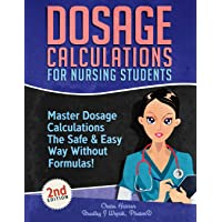 Dosage Calculations for Nursing Students: Master Dosage Calculations The Safe & Easy Way Without Formulas! (Dosage…