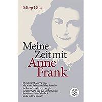 Meine Zeit mit Anne Frank: Der Bericht jener Frau,die Anne Frank und ihre Familie in ihrem Versteck versorgte,sie lange Zeit vor der Deportation bewahrte - und doch nicht retten konnte