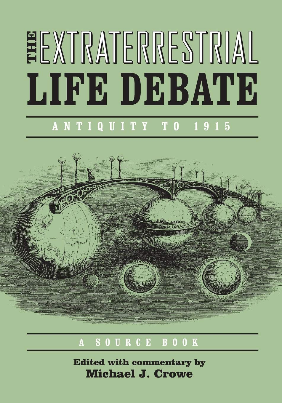 Extraterrestrial Life Debate Antiquity To 1915  A Source Book