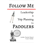 Follow Me - Leadership & Trip Planning for Paddlers (English Edition)