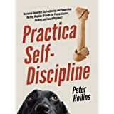 Practical Self-Discipline: Become a Relentless Goal-Achieving and Temptation-Busting Machine (A Guide for Procrastinators, Sl