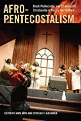 Afro-Pentecostalism: Black Pentecostal and Charismatic Christianity in History and Culture (Religion, Race, and Ethnicity) Paperback