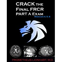 CRACK the Final FRCR PART A Exam - Modules 4, 5, 6 (Volume 2)