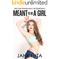 Meant to Be a Girl: First Time Sissy Feminization, Crossdressing book cover