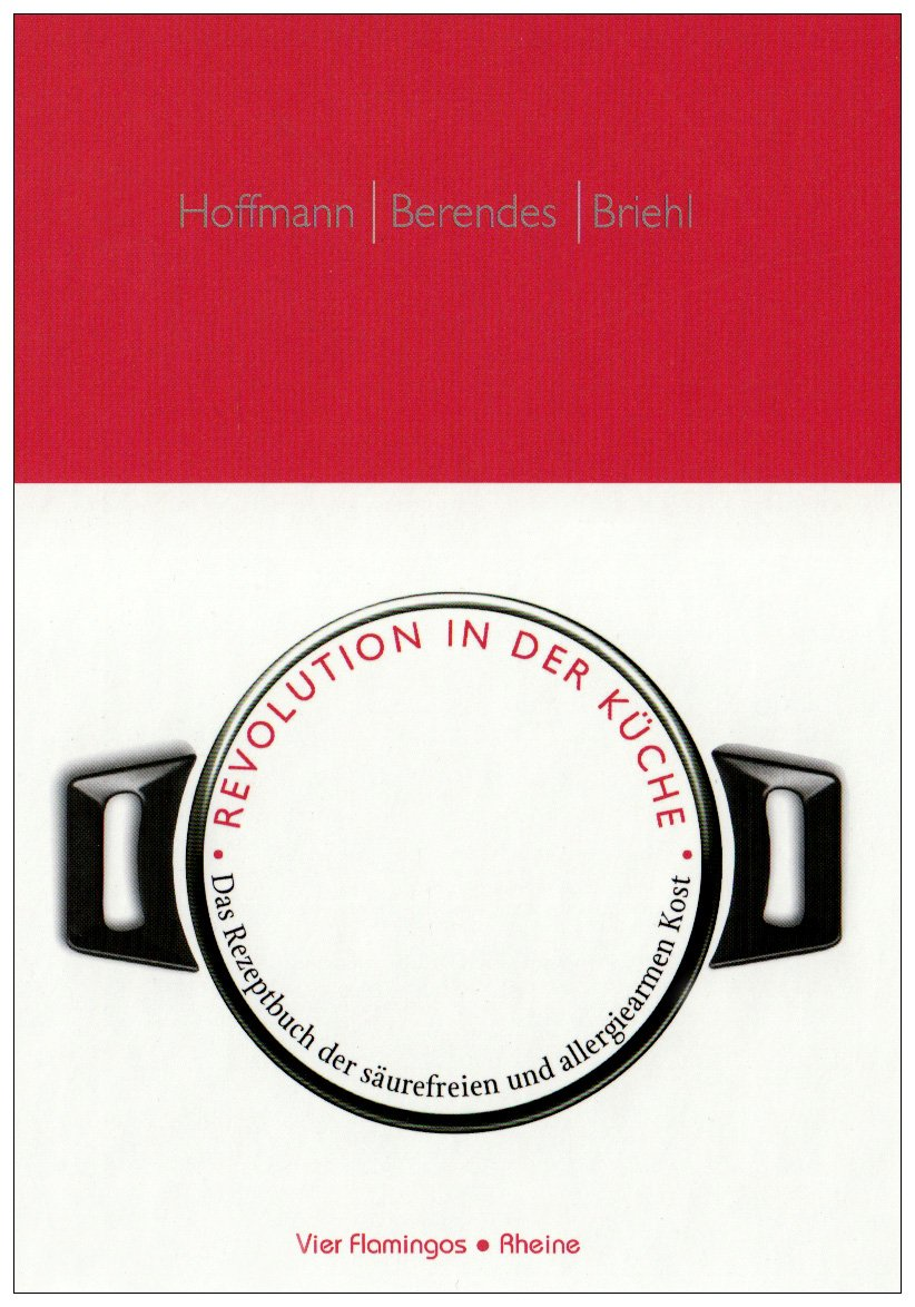 Revolution in der Küche: DAS Rezeptbuch der säurefreien und ...