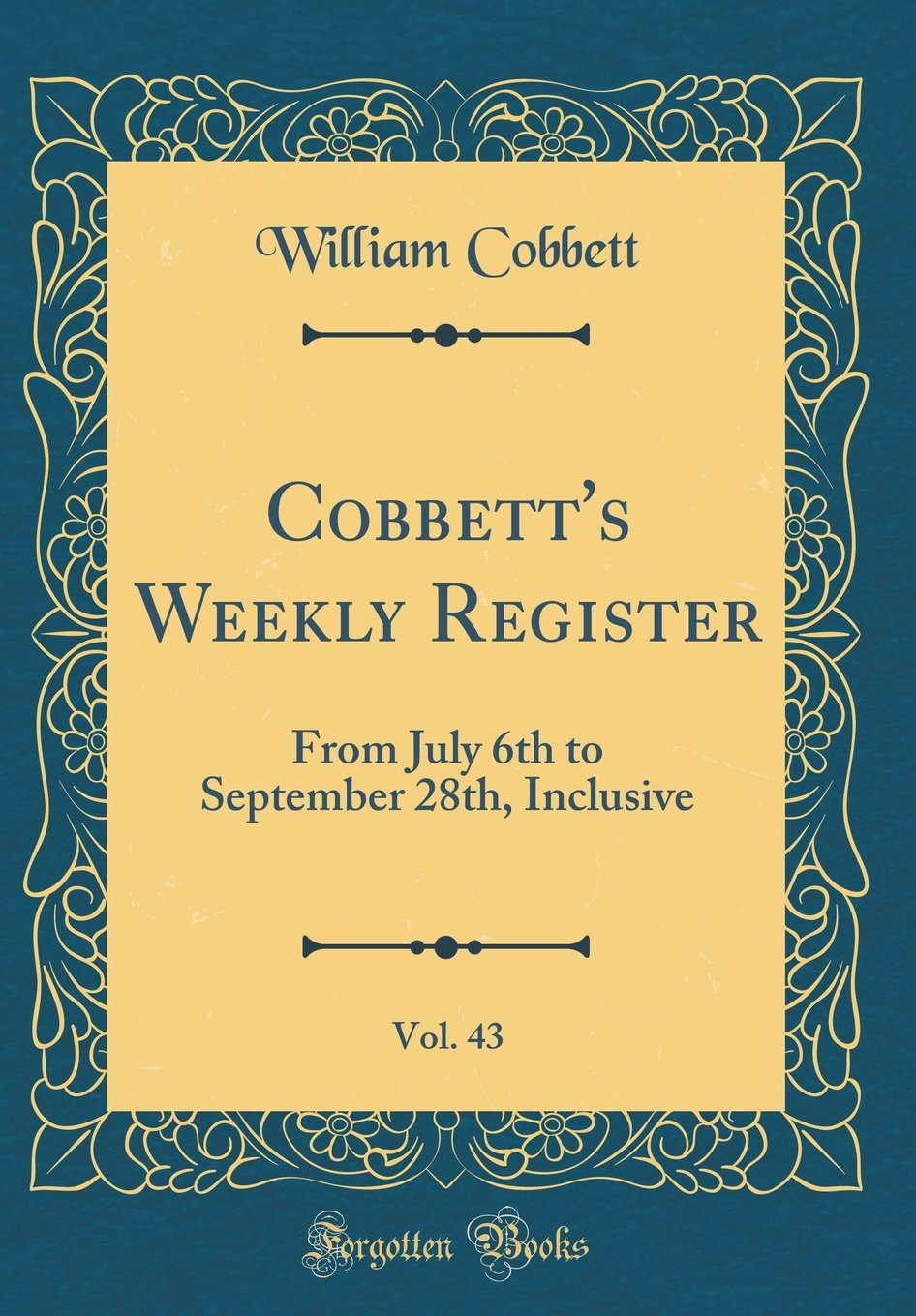 Download Cobbett's Weekly Register, Vol. 43: From July 6th to September 28th, Inclusive (Classic Reprint) PDF
