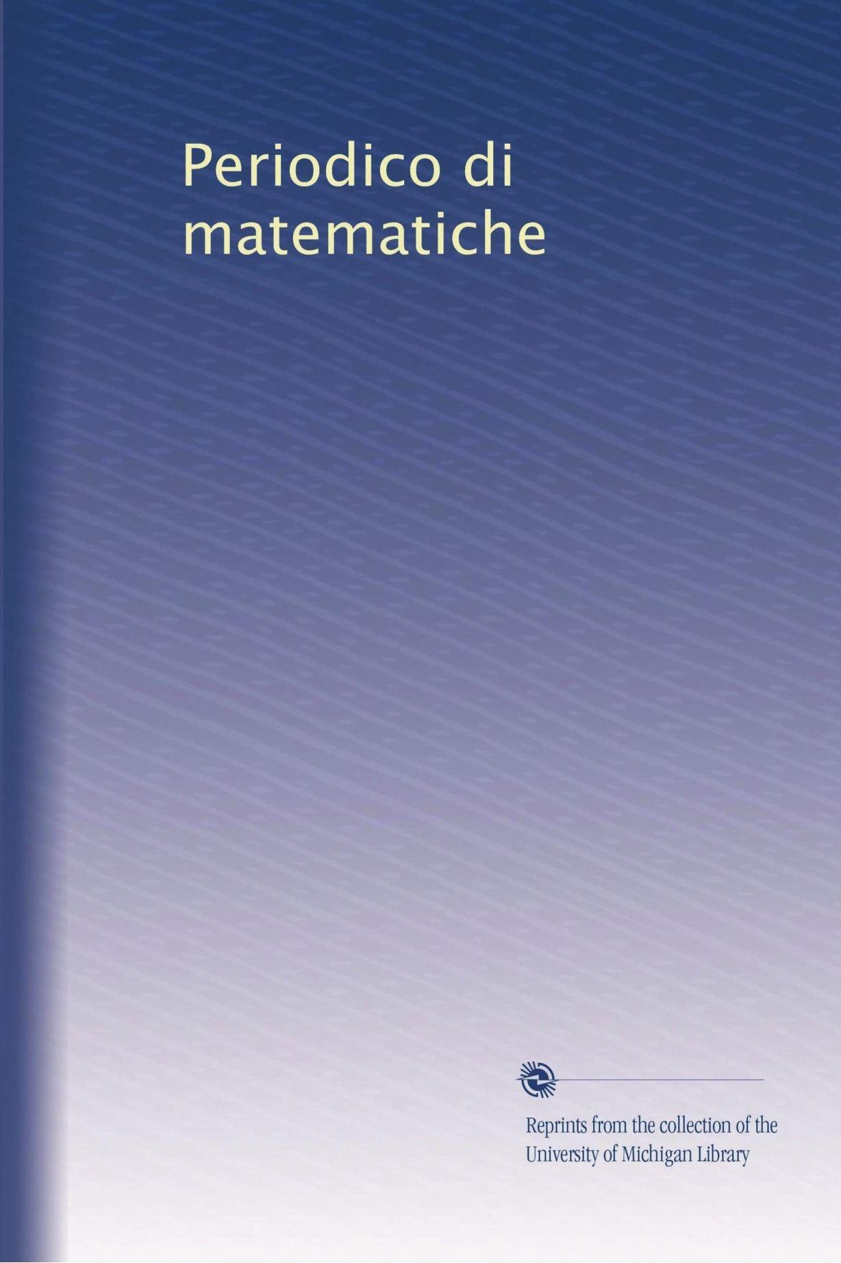 Read Online Periodico di matematiche (Italian Edition) PDF