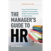 The Manager's Guide to HR: Hiring, Firing, Performance Evaluations, Documentation, Benefits, and Everything Else You Need to Know