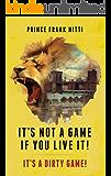 It's Not a Game If You Live It!: It's a Dirty Game!