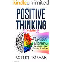 "Positive Thinking: 30 Days Of Motivation And Affirmations to Change Your ""Mindset"" & Fill Your Life With Happiness, Success & Optimism! (Negativity, Negative ... Affirmations, Self Talk, Be Happy Book 1)"