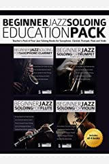 Beginner Jazz Soloing Education Pack: Teacher's Pack of Four Jazz Soloing Books for Saxophone, Clarinet, Trumpet, Flute and Violin Paperback