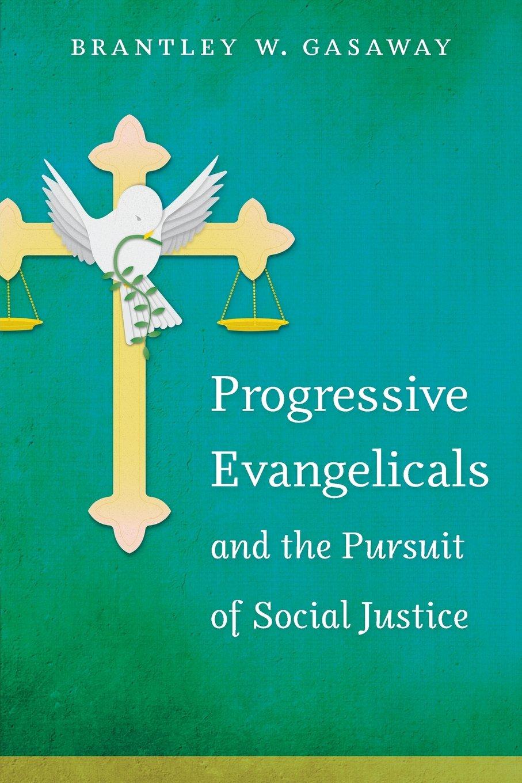 Download Progressive Evangelicals and the Pursuit of Social Justice pdf epub