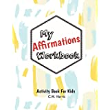 My Affirmations Workbook: Activities for Kids That Build Self-Esteem and Values