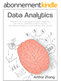 Data Analytics: Practical Guide to Leveraging the Power of Algorithms, Data Science, Data Mining, Statistics, Big Data, and Predictive Analysis to Improve Business, Work, and Life (English Edition)