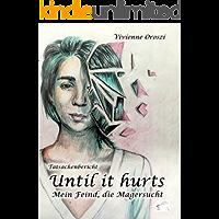 Until it hurts. Mein Feind, die Magersucht: Tatsachenbericht (German Edition)