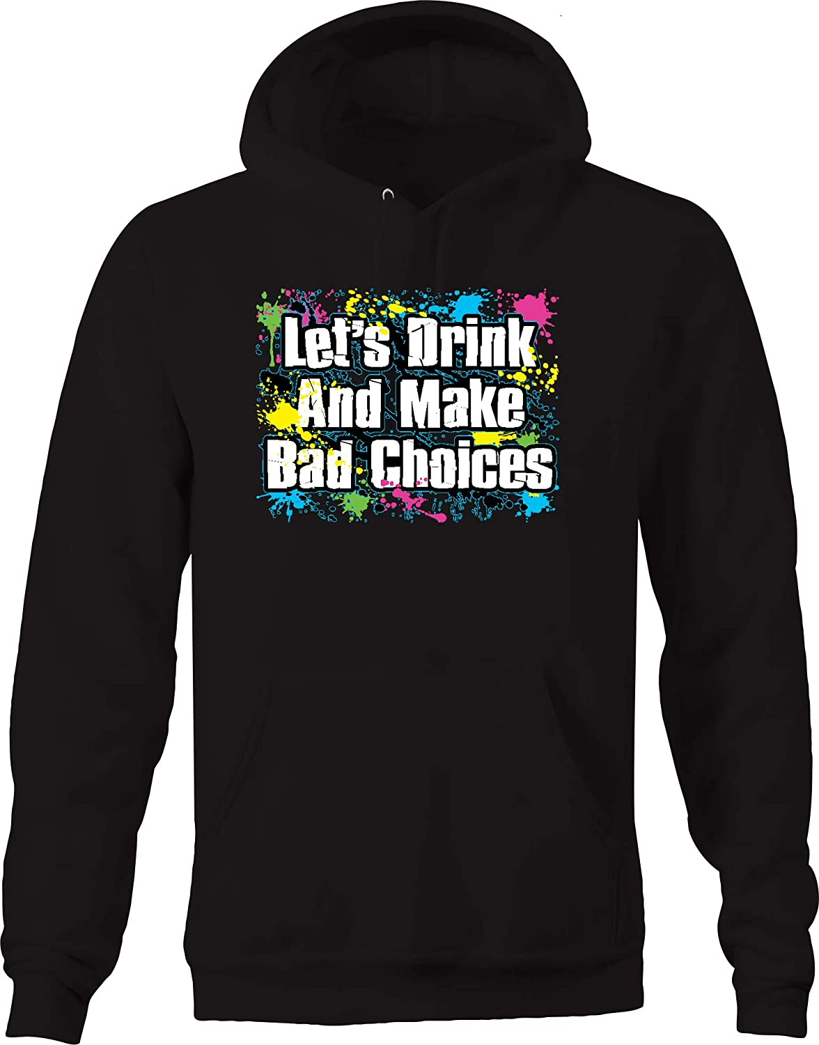Lifestyle Graphix Lets Drink and Make Bad Choices Splatter Multicolor Paint Fun Joy Hoodies for Men