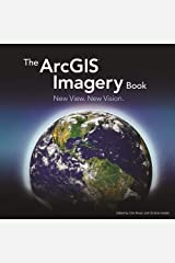 The ArcGIS Imagery Book: New View. New Vision. (The ArcGIS Books) Paperback