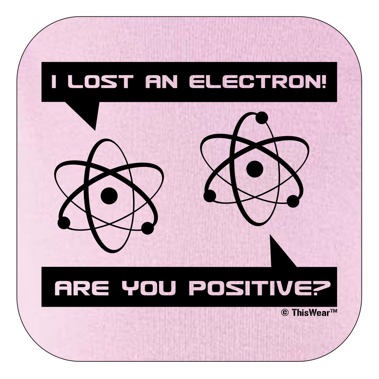 ThisWear I Lost an Electron Are You Positive Infant T-Shirt
