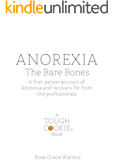 Anorexia: The Bare Bones: A first-person account of Anorexia and recovery for front-line professionals