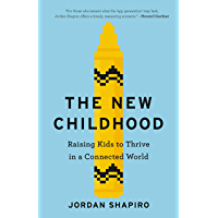 The New Childhood: Raising Kids to Thrive in a Connected World