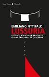 Lussuria: Peccati, scandali e tradimenti di una Chiesa fatta di uomini