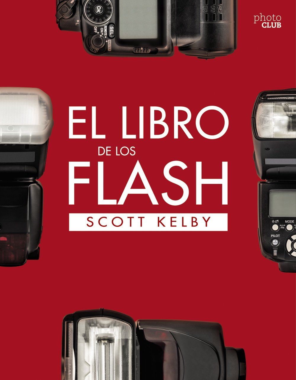 El libro de los Flash (Photoclub): Amazon.es: Kelby, Scott: Libros
