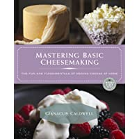 Mastering Basic Cheesemaking: The Fun and Fundamentals of Making Cheese at Home