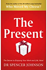 The Present: The Gift That Makes You Happy And Successful At Work And In Life Kindle Edition