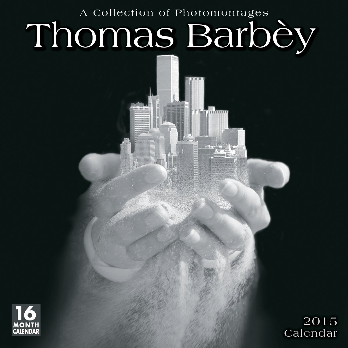 Thomas Barbéy: A Collection of Photomontages 2015 Wall Calendar