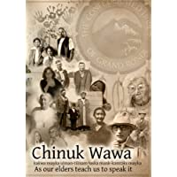 Chinuk Wawa: kakwa nsayka ulman-tilixam laska munk-kemteks nsayka / As Our Elders Teach Us to Speak It