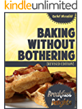 Baking Without Bothering: Breakfast Delights: Pancakes, Waffles, French Toast and More!