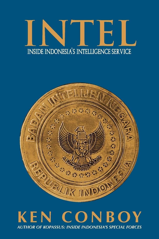 522a2b6962 Intel: Inside Indonesia's Intelligence Service: Ken Conboy ...