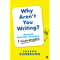 Why Aren't You Writing?: Research, Real Talk, Strategies, & Shenanigans (English Edition)