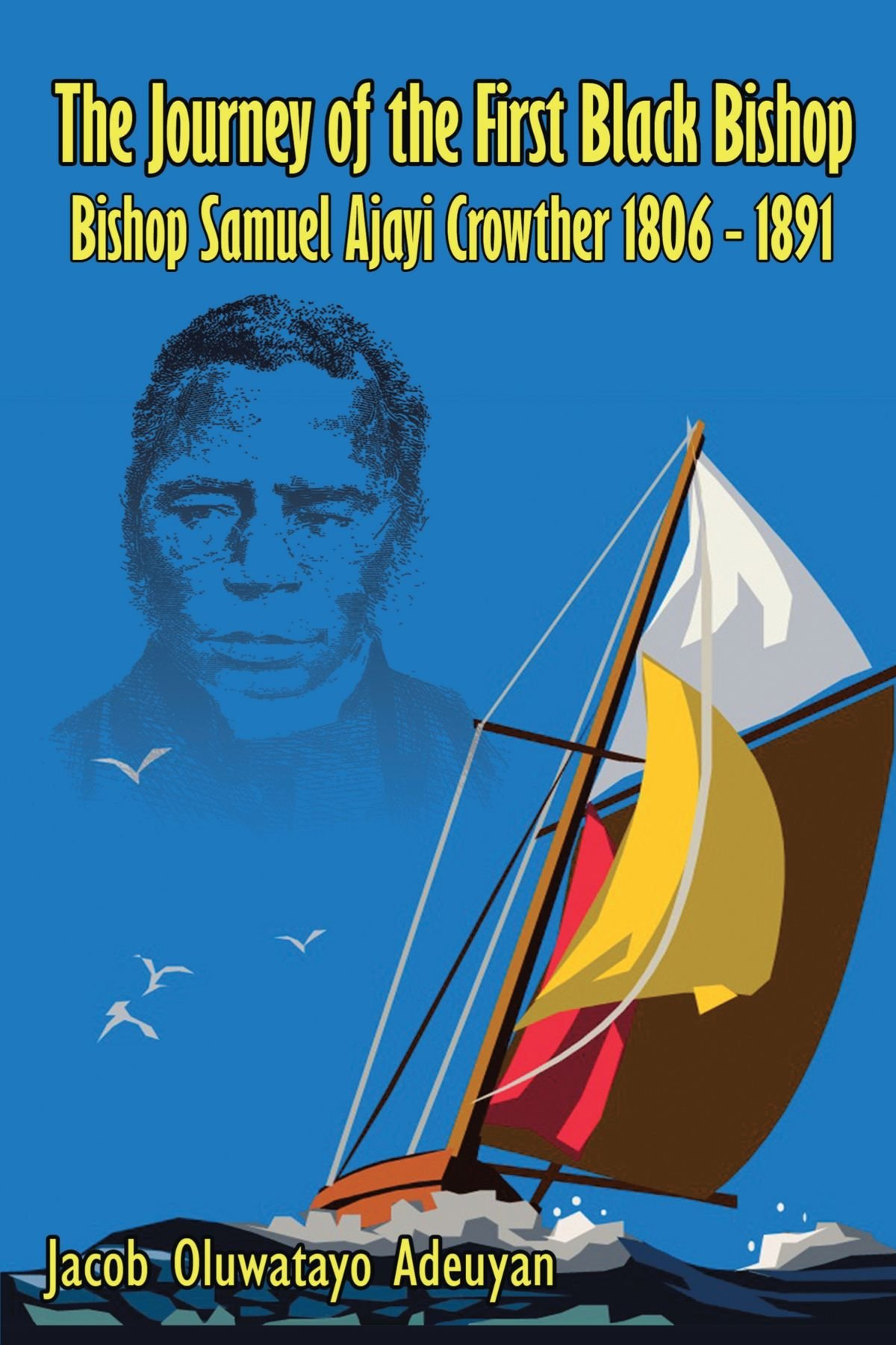 The Journey of the First Black Bishop: Bishop Samuel Ajayi Crowther 1806-1891 PDF
