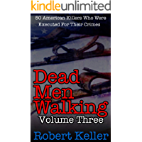 Dead Men Walking Volume 3: 50 American Killers Who Were Executed for Their Crimes