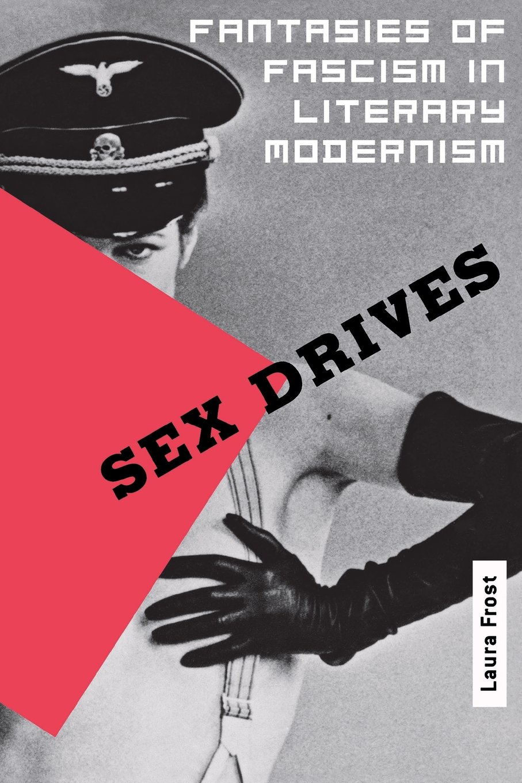 Sex Drives: Fantasies of Fascism in Literary Modernism ebook
