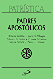 Patrística - Padres Apostólicos - Vol. 1: Clemente Romano | Inácio de Antioquia | Policarpo de Esmirna | O pastor de Hermas | Carta de Barnabé | Pápias | Didaqué