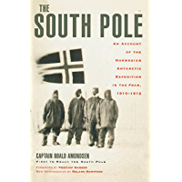 The South Pole: An Account of the Norwegian Antarctic Expedition in the Fram, 1910-1912 (English Edition)
