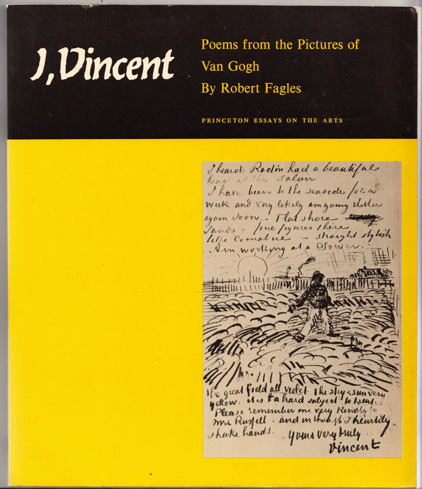 i vincent poems from the pictures of van gogh princeton essays  i vincent poems from the pictures of van gogh princeton essays on the arts robert fagles 9780691013442 com books